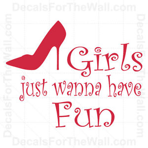 Girls Just Want To Have Fun Wall Decal Vinyl Saying Art Sticker