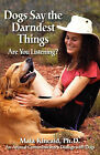 Dogs Say the Darndest Things; Are You Listening? An Animal Communicator's Dialogs with Dogs by Maia Kincaid Ph.D. (Paperback, 2010)
