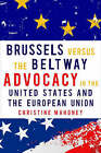 Brussels Versus the Beltway: Advocacy in the United States and the European Union by Christine Mahoney (Paperback, 2008)