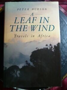 SIGNED-Peter-Hudson-034-A-Leaf-In-The-Wind-034-1988-HB-1st-Edit-Book-Travels-in-Africa