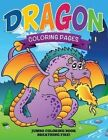 Dragon Coloring Pages (Jumbo Coloring Book - Breathing Fire!) by Speedy Publishing LLC (Paperback / softback, 2014)