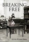 Breaking Free by Sylvia Wynne Jones (Paperback, 2013)