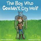 The Boy Who Couldn't Cry Wolf by Caldric Blackwell (Paperback / softback, 2014)