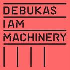 Debukas - I Am Machinery (2013)