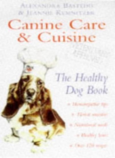 Canine Care and Cuisine: The Healthy Dog Book,Alexandra Bastedo, Jeannie Kemnit
