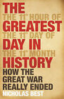 The Greatest Day in History: How the Great War Really Ended by Nicholas Best (Paperback, 2008)