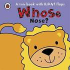 Whose... Nose? by Fiona Phillipson (Board book, 2010)
