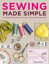 Sewing Made Simple : The Definitive Guide to Hand and Machine Sewing by Tessa Ev
