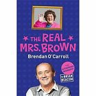 The Real Mrs. Brown: The Authorised Biography of Brendan O'Carroll by Brian Beacom (Paperback, 2014)