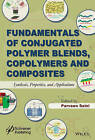 Fundamentals of Conjugated Polymer Blends, Copolymers and Composites: Synthesis, Properties, and Applications by John Wiley & Sons Inc (Hardback, 2015)
