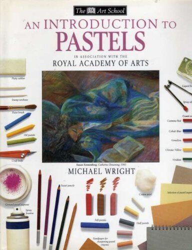 Dk Art School: An Introduction to Pastels Hb By Michael Wright