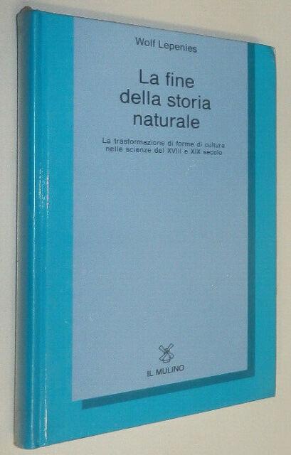 Wolf Lepenies LA FINE DELLA STORIA NATURALE il Mulino >>> SIGILLATO