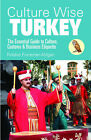 Culture Wise Turkey: The Essential Guide to Culture, Customs and Business Etiquette by Robbi Forrester-Atilgan (Paperback, 2009)