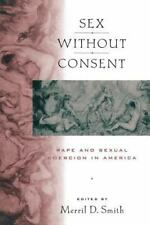Sex without Consent: Rape and Sexual Coercion in America, , , Good, 2002-02-01,