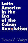 Latin America in the Era of the Cuban Revolution by Thomas C. Wright (Paperback, 2000)