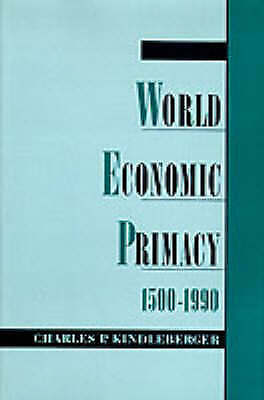 1 of 1 - USED (GD) World Economic Primacy: 1500-1990 by Charles P. Kindleberger