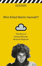 Who Killed Martin Hannett?: The Story of Factory Records' Musical Magician by Co
