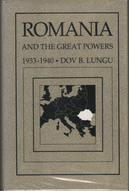 Romania and the Great Powers, 1933-1940 by Dov B. Lungu (1989, Hardcover) 1st ED