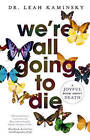 We're All Going to Die by Leah Kaminsky (Paperback, 2016)
