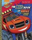 The Big Book of Blaze and the Monster Machines (Blaze and the Monster Machines) by Golden Books (Hardback, 2017)
