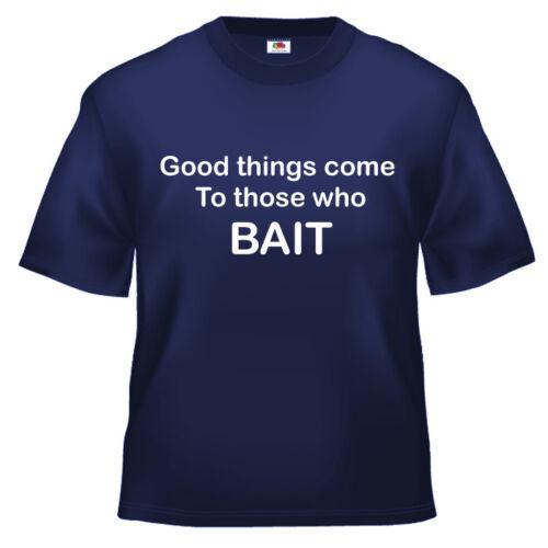 FUNNY pesca cose buone arrivano a maglietta 100% Cotone Tutte le Taglie e Colori
