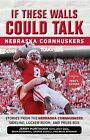 If These Walls Could Talk: Nebraska Cornhuskers: Stories from the Nebraska Cornhuskers Sideline, Locker Room, and Press Box by Jerry Murtaugh, Jimmy Sheil, Brian Rosenthal, George Achola, Brian Brashaw (Paperback / softback, 2015)