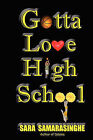 Gotta Love High School by Sara Samarasinghe (Paperback / softback, 2007)