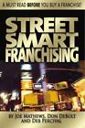 Street Smart Franchising : Read This Before You Buy a Franchise by Deb Percival, Joe Mathews and Don Debolt (2006, Paperback)