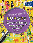 Not for Parents Europe: Everything You Ever Wanted to Know by Lonely Planet (Paperback, 2013)