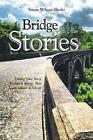 Bridge Stories: Letting Your Story Become a Bridge That Leads Others to Christ by Susan Wilson-Shultz (Paperback / softback, 2014)