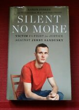 SILENT NO MORE Victim 1's Fight Against Jerry Sandusky AARON FISHER 1st Edition