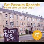 Not the Same Old Blues Crap, Vol. 3 [Digipak] by Various Artists (CD, Nov-2004, Fat Possum)