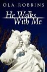 He Walks With Me 9781434356321 by Ola Robbins Paperback