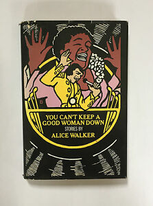 Alice-Walker-YOU-CAN-039-T-KEEP-A-GOOD-WOMAN-DOWN-signed-1st-edition-hardback