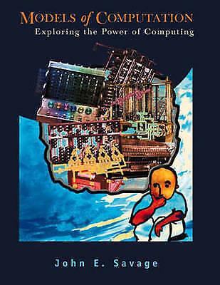 Models of Computation: Exploring the Power of Computing by Savage, John E.