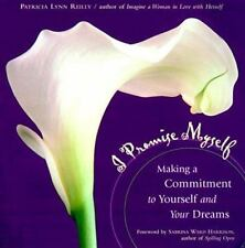 I Promise Myself: Making a Commitment to Yourself and Your Dreams Reilly, Patri