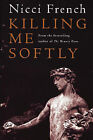 Killing Me Softly by Nicci French (Paperback, 1999)
