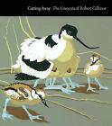 Cutting Away: The Linocuts of Robert Gillmor by Robert Gillmor (Hardback, 2006)