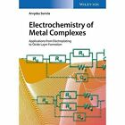 Electrochemistry of Metal Complexes: Applications from Electroplating to Oxide Layer Formation by Arvydas Survila (Hardback, 2015)