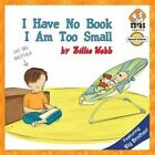 I Have No Book; I Am Too Small - Special Edition by Billie Webb (Paperback / softback, 2013)