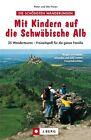 Mit Kindern auf die Schwäbische Alb von Peter Freier und Ute Freier (2012, Gebundene Ausgabe)