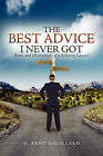 The Best Advice I Never Got by H Kent Aguillard (Paperback / softback, 2008)