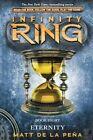 Infinity Ring #8: Eternity - Library Edition by Matt De La Pena (Hardback, 2014)