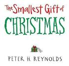 The Smallest Gift of Christmas by Peter H. Reynolds (Hardback, 2013)