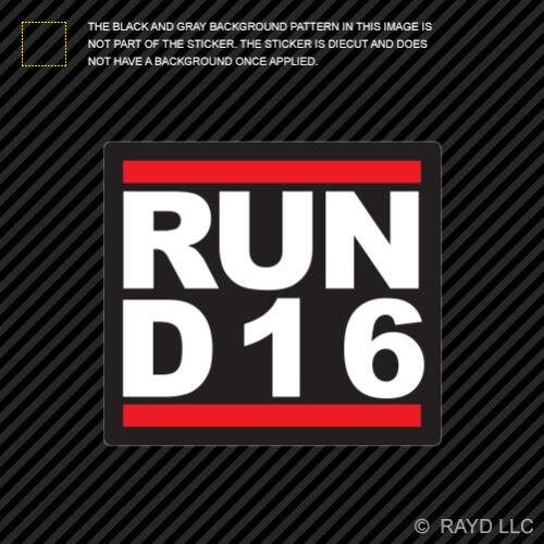 RUN D16 Sticker Decal Self Adhesive Vinyl d series jdm