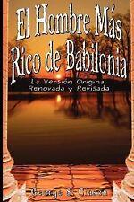 El Hombre Mas Rico de Babilonia : La Vesion Original Renovada y Revisada by George Clason (2007, Paperback)