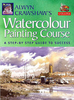 """AS NEW"" Alwyn Crawshaw's Watercolour Painting Course: A Step-by-step Guide to S"