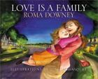Love Is a Family by Roma Downey (2001, Hardcover)