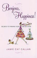 Bonjour, Happiness! : Secrets to Finding Your Joie de Vivre by Jamie Cat...