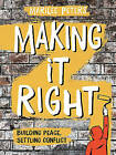 Making It Right: Building Peace, Settling Conflict by Marilee Peters (Hardback, 2016)